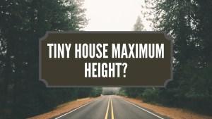 Tiny House Maximum Height