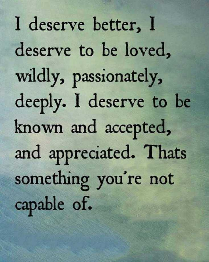 New I Deserve A Better Life Quotes - good quotes