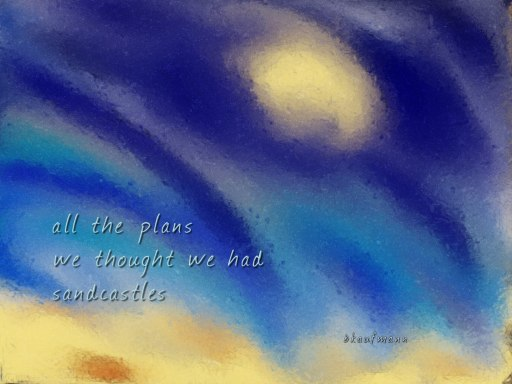 """abstract watercolor painting with blue and sand colors, and the text of the haiku """"all the plans..."""""""