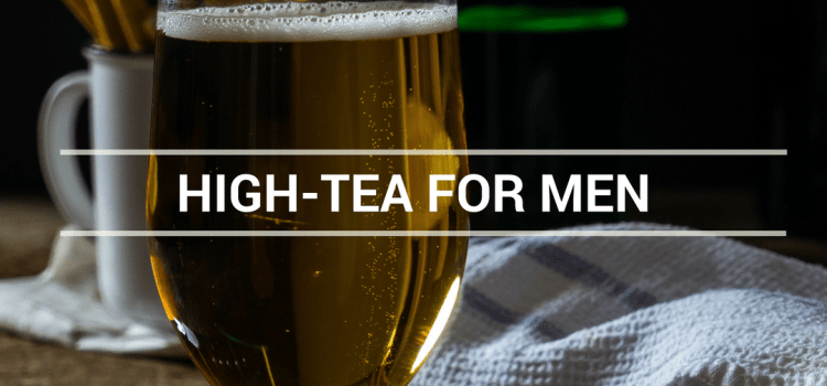 HIGH-TEA FOR MEN