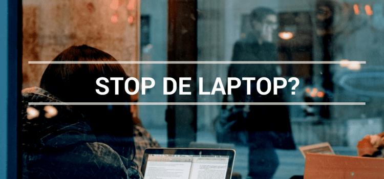 STOP DE LAPTOP?