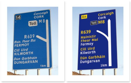 Current sign (left) uses italics for Irish and uppercase for English. Neither is optimal for use in Road signs. (Image Wikipedia – commons license). Prototype sign (right) uses colour differentiation for languages and a specially-designed typeface 'Turas' to enhance the clarity of words.