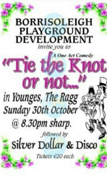 """Tie the knot...or not"" which has been written by Paula Stapleton. This will be held in Younges, The Ragg, on Sunday October 30th commencing at 8.30pm sharp."