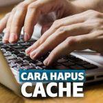 Cara Menghapus Cache Windows Secara Otomatis