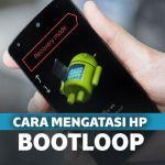 Mengatasi Smartphone Android Bootloop