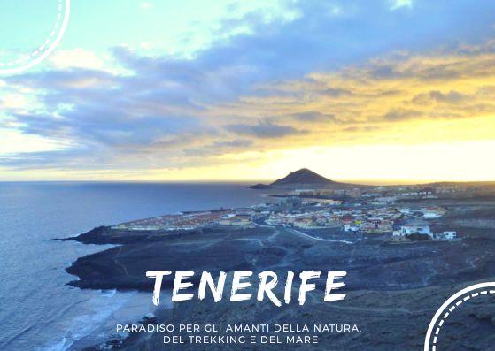 TENERIFE, paradiso per gli amanti della natura, del trekking e del mare