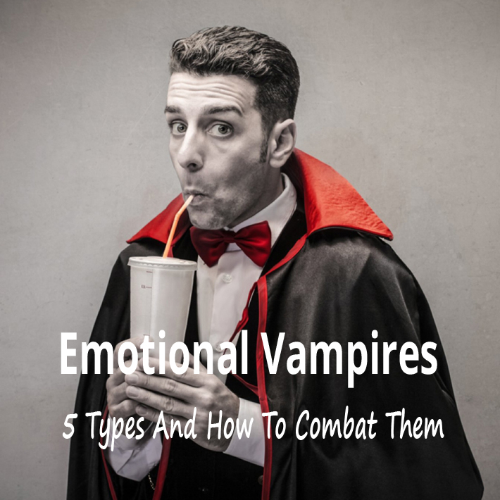 Emotional Vampires – 5 Types And How To Combat Them