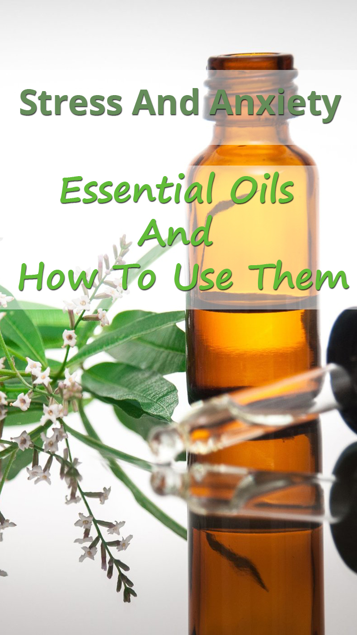 Stress And Anxiety: Essential Oils And How To Use Them