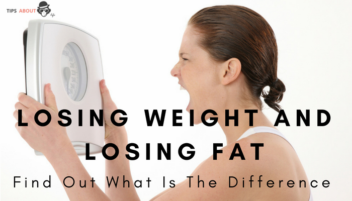 Losing Weight And Losing Fat – Find Out What Is The Difference