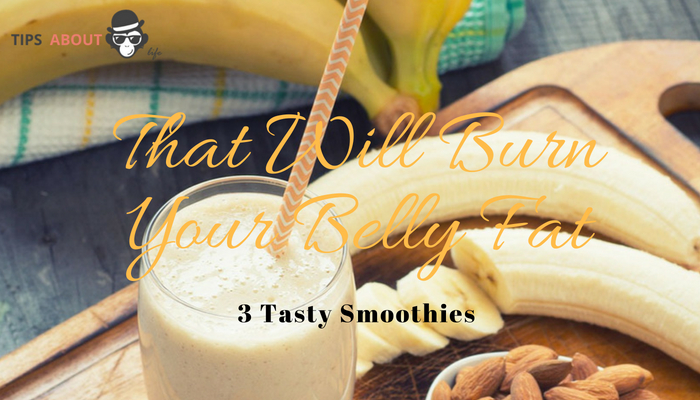 This Will Burn Your Belly Fat – 3 Tasty Smoothies