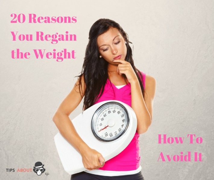 20 Reasons You Regain the Weight And How To Avoid It