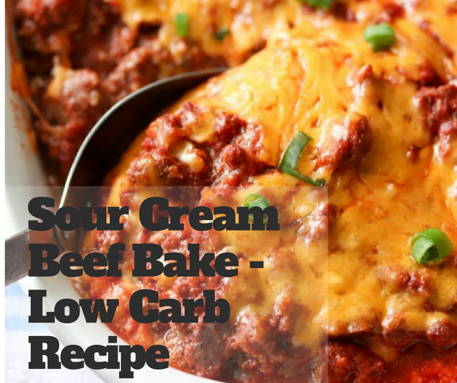 Sour Cream Beef Bake - Low Carb Recipe