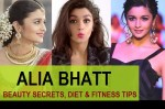 Alia Bhatt Beauty Secrets, Diet and Fitness Tips