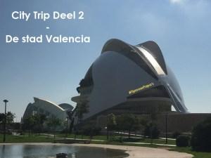 City Trip Valencia Deel 2 – De stad Valencia