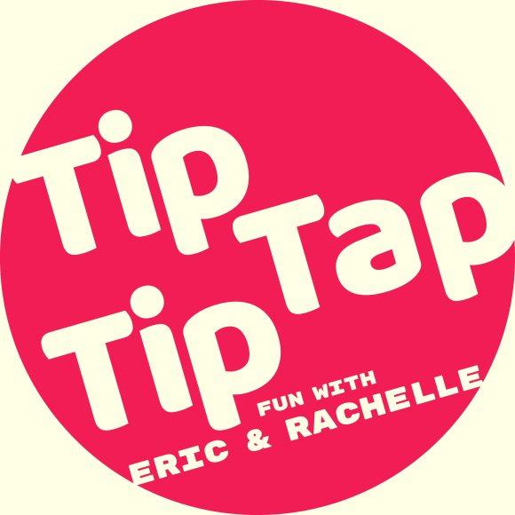 Tip Tap Tip - Fun with Eric & Rachelle