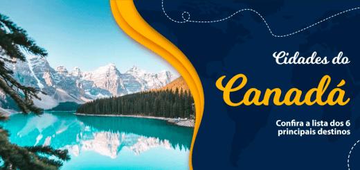cidades do canada - lista dos seis principais destinos