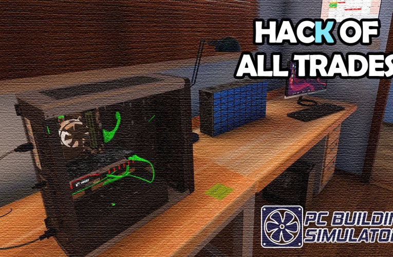 Hack of All Trades #2 – PC Building Simulator (Xbox One)