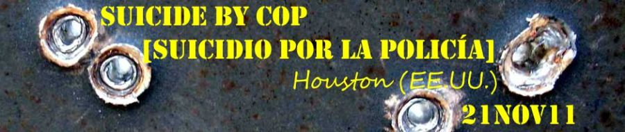 Suicide by Cop [Suicidio por la Policía]. Houston (EE.UU.). 21NOV11.