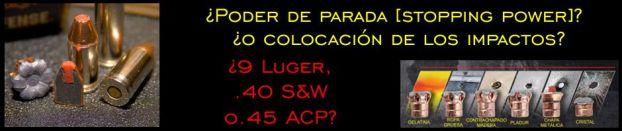 ¿Poder de parada [stopping power]? ¿o colocación de los impactos? ¿9 Luger, .40 SW, .45 ACP?, por Jorge Tierno Rey - 22NOV12