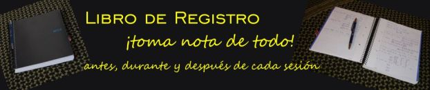 LIBRO DE REGISTRO: ¡toma nota de todo! antes, durante y después de cada sesión.