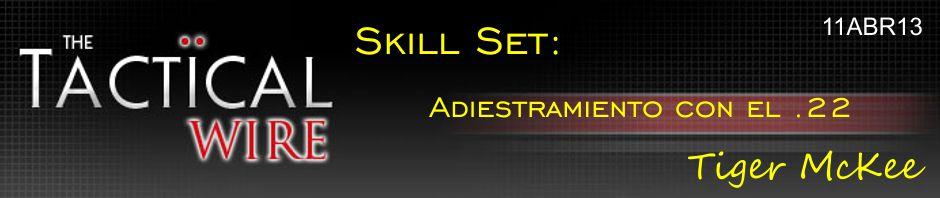 The Tactical Wire. Skill Set: Adiestramiento con el .22. Tiger McKee. 11ABR13.