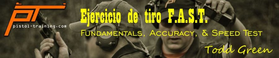 Ejercicio de tiro F.A.S.T. (Fundamentals, Accuracy, & Speed Test), por Todd Green, de Pistol Training.