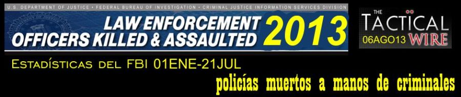 Estadísticas del FBI sobre policías muertos a manos de criminales. 01ENE13-31JUL13. The Tactical Wire.