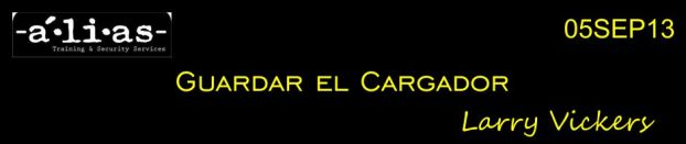 """Guardar el cargador"". Larry Vickers. 05SEP13. Patrocinado por Alias Training & Security Services."