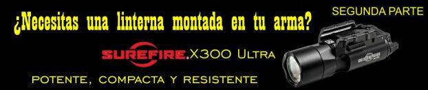 ¿Necesitas una linterna montada en tu arma? SureFire X300 Ultra: potente, compacta y resistente. SEGUNDA PARTE.