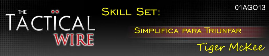 The Tactical Wire. Skill Set: Simplifica para Triunfar. Tiger McKee. 01AGO13.