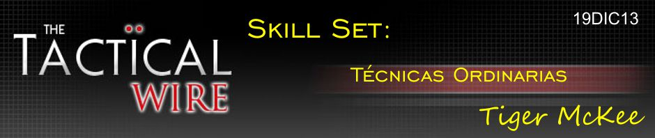 The Tactical Wire. Skill Set: Técnicas Ordinarias. Tiger McKee. 19DIC13.
