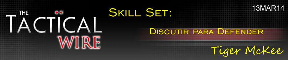 The Tactical Wire. Skill Set: Discutir para Defender. Tiger McKee. 13MAR14.