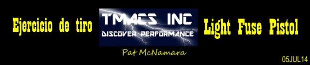 Ejercicio de tiro TMACS INC Light Fuse Pistol. Pat McNamara. 05JUL14.