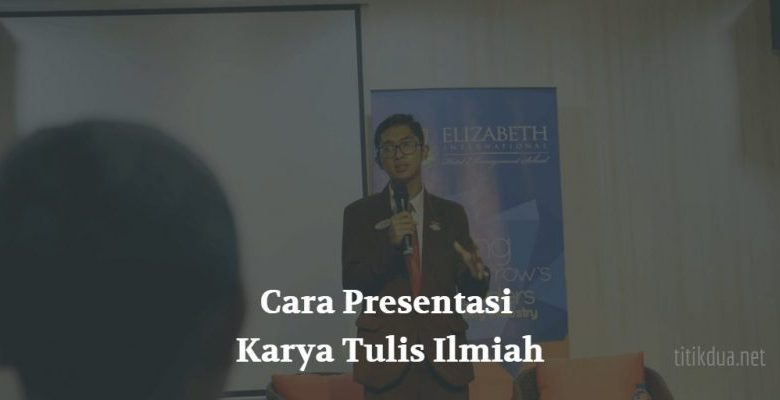 Photo of Cara Presentasi Karya Tulis Ilmiah