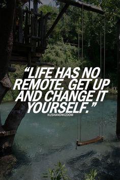La vida no tiene control remoto. Parate y cambiala vos.