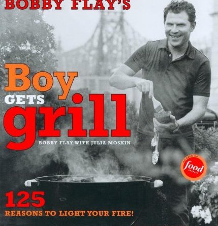 bobby flay boy gets grill book cover 125 reasons to light your fire