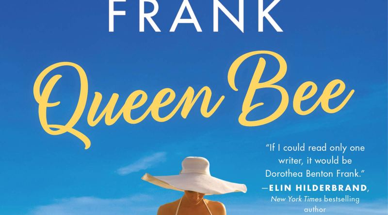 Queen Bee by Dorothea Benton Frank book cover woman in a white dress and hat standing on the beach in front of the ocean waves