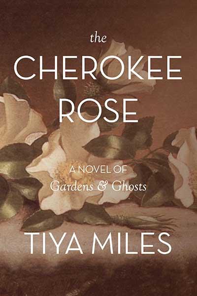 The Cherokee Rose - Tiya MilesTiya Miles