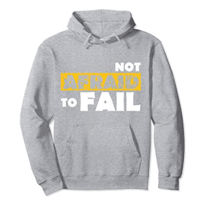 Not Afraid To Fail hoodie
