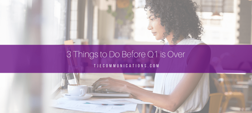 3 Things to Do Before Q1 is Over