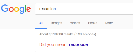 "Google search for ""recursion"" says ""Did you mean recursion?"""