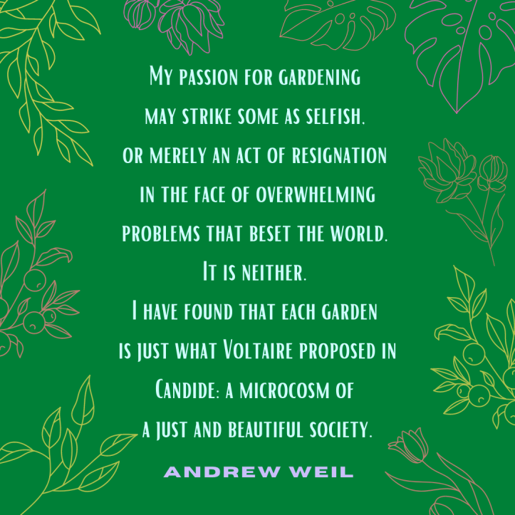 Quote from Andrew Weil on the revolutionary act of gardening