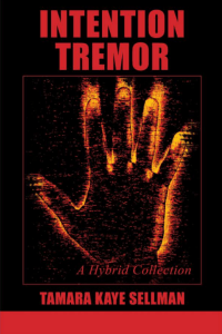 Cover for book INTENTION TREMOR by Tamara Kaye Sellman features digital image of burning, trembling hand