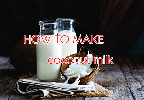 Recipe of the Week:  How to make Coconut Milk