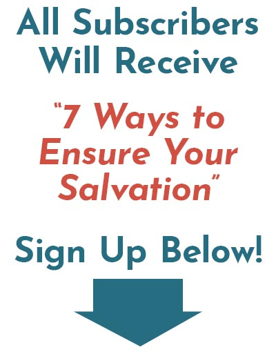 """All Subscribers Will Receive """"7 Ways to Ensure Your Salvation"""""""