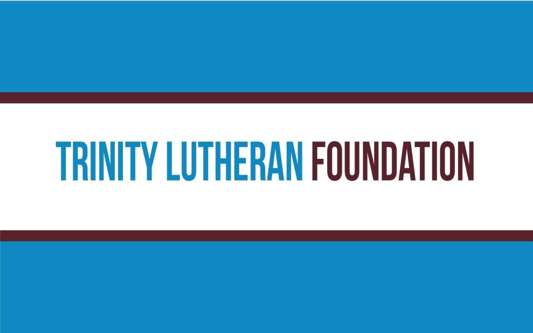 Keep Trinity Lutheran Foundation in Mind
