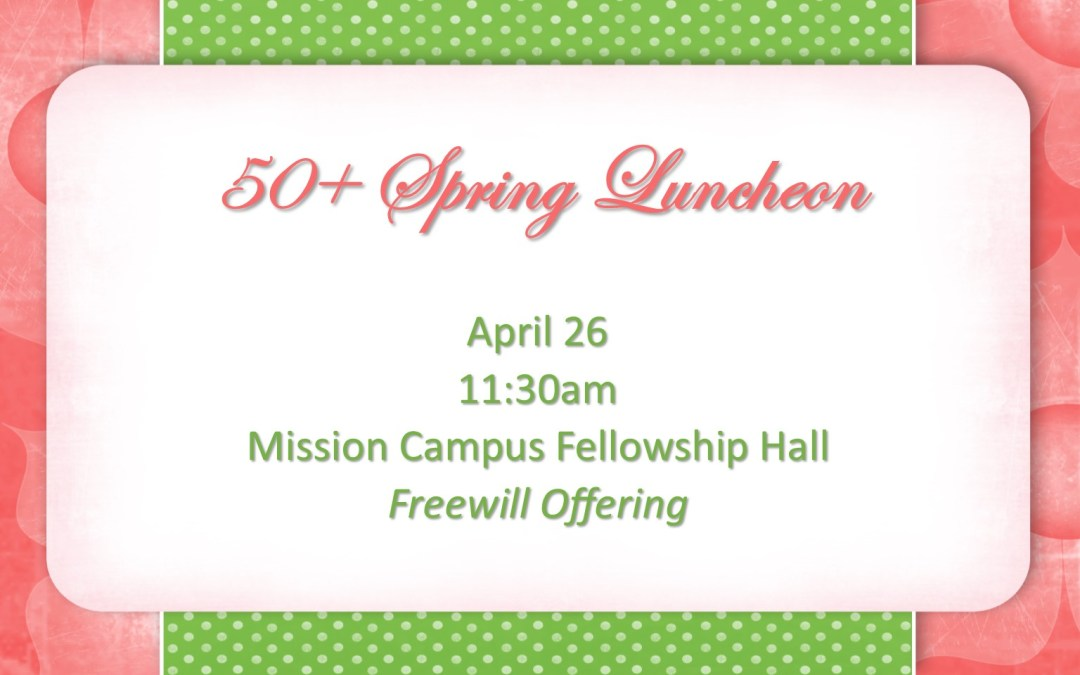 50+ Spring Luncheon – April 26