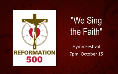 """""""We Sing the Faith""""  500th Anniversary of  the Reformation  Hymn Festival – October 15"""