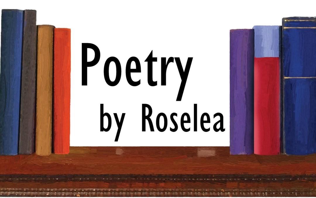Poetry by Roselea