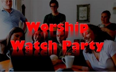 Worship Watch Parties!